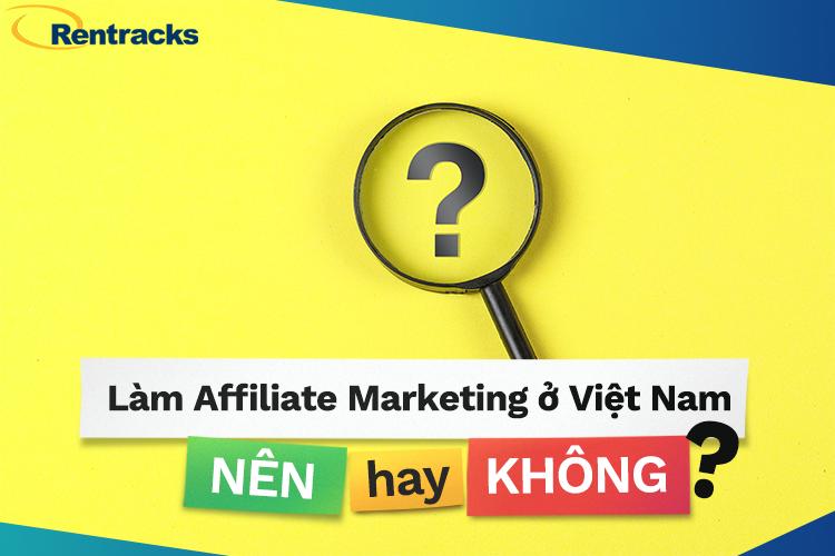 Làm Affiliate Marketing ở Việt Nam, nên hay không?