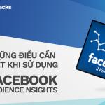 Những điều cần biết khi sử dụng Facebook Audience Insights