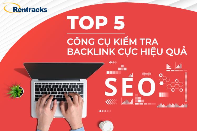 Top 5 công cụ kiểm tra Backlink cực hiệu quả