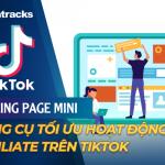 Landing Page Mini: Công cụ tối ưu Affiliate trên Tiktok