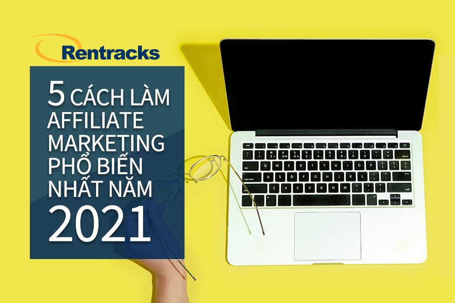5 cách làm affiliate marketing phổ biến nhất năm 2021
